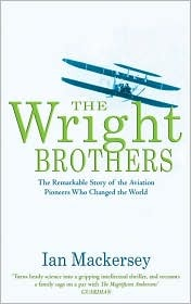 The Wright Brothers: The Remarkable Story of the Aviation Pioneers Who Changed the World