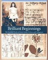Brilliant Beginnings: The Youthful Works of Great Artists, Writers, and Composers