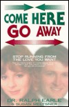 Come Here Go Away: Stop Running from the Love You Want