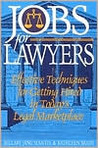 Jobs for Lawyers: Effective Techniques for Getting Hired in Today's Legal Marketplace