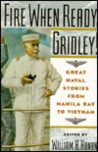 Fire When Ready, Gridley!: Great Naval Stories From Manila Bay To Vietnam