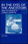 In the Eyes of the Ancestors: Belief and Behavior in a Mayan Community
