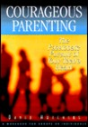 Courageous Parenting: The Passionate Pursuit of Your Teen's Heart