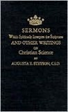 Sermons Which Spiritually Interpret the Scriptures and Other Writings on Christian Science: A History of Pioneer Steps ..