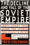 The Decline and Fall of the Soviet Empire: Forty Years that Shook the World from Stalin to Yeltsin