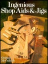 Ingenious Shop AIDS and Jigs: Professional Shortcuts for the Home Workshop
