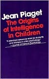 The Origins of Intelligence in Children by Jean Piaget