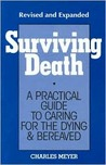 Surviving Death: A Practical Guide To Caring For The Dying & Bereaved
