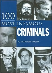 100 Most Infamous Criminals by Jo Durden-Smith