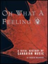Oh What a Feeling: A Vital History of Canadian Music