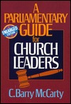 A Parliamentary Guide for Church Leaders by C. Barry McCarty