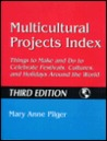 Multicultural Projects Index: Things To Make And Do To Celebrate Festivals, Cultures, And Holidays Around The World Third Edition