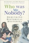 Who Was MR Nobody?: Debunking Historical Mysteries