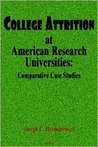 The College Attrition at American Research Universities:: Comparative Case Studies