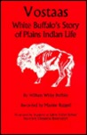 Vostaas: White Buffalo's Story Of Plains Indian Life (Indians Of The Northern Plains)