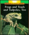 Frogs And Toads, And Tadpoles, Too