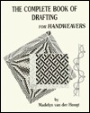 The Complete Book of Drafting for Handweavers by Madelyn van der Hoogt