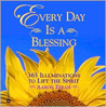 Every Day Is a Blessing: 365 Illuminations to Lift the Spirit