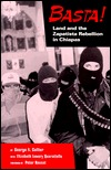 Basta! Land and the Zapatista Rebellion in Chiapas by George A. Collier