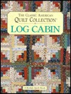 The Classic American Quilt Collection: Log Cabin
