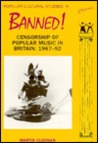 Banned!: Censorship of Popular Music in Britain, 1967-92