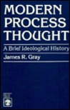 Modern Process Thought: A Brief Ideological History