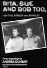 Rita, Sue, and Bob Too; With, the Arbor; And, Shirley: Three Stage Plays