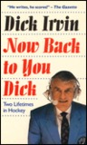 Now Back to You Dick: Two Lifetimes in Hockey