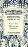 Experiencing Shakespeare: Essays On Text, Classroom, And Performance