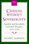 Citizens Without Sovereignty: Equality and Sociability in French Thought, 1670-1789