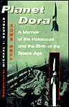 Planet Dora: A Memoir Of The Holocaust And The Birth Of The Space Age