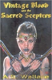 Vintage Blood And The Sacred Scepters by A.B. Wallace