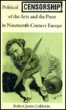 Political Censorship of the Arts and the Press in Nineteenth-Century Europe