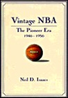 Vintage NBA Basketball: The Pioneer Years (1946-56): A Mostly Oral History