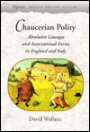 Chaucerian Polity: Absolutist Lineages and Associational Forms in England and Italy