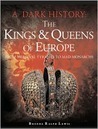The Kings & Queens of Europe from Medieval Tyrants to Mad Monarchs (A Dark History)