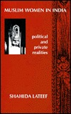 Muslim Women in India: Political and Private Realities 1890s-1980s