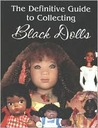 The Definitive Guide to Collecting Black Dolls