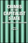 Crimes By The Capitalist State: An Introduction To State Criminality