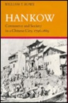 Hankow: Commerce and Society in a Chinese City, 1796-1889