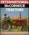 International McCormick Tractors: Reliable Red--Farmall, Deering, and Case-International