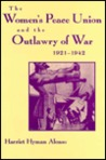 Women's Peace Union and the Outlawry of War, 1921-1942