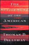 The Settlement Of The Americas A New Prehistory by Tom D. Dillehay