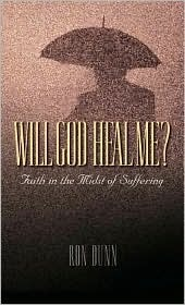 Will God Heal Me?: Faith in the Midst of Suffering