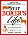 Your Boxer's Life: Your Complete Guide to Raising Your Pet from Puppy to Companion