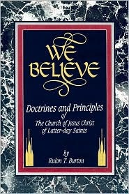 We Believe: Doctrines and Principles of the Church of Jesus Christ of Latter-Day Saints