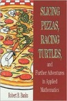 Slicing Pizzas, Racing Turtles: And Further Adventures in Applied Mathematics