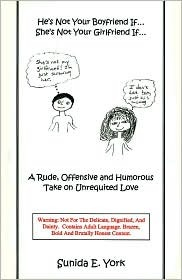 He's Not Your Boyfriend If... She's Not Your Girlfriend If...: A Rude, Offensive And Humorous Take on Unrequited Love