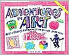Adventures in Art: Art & Craft Experiences for 8-To 13-Year Olds