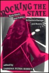 Rocking The State: Rock Music And Politics In Eastern Europe And Russia